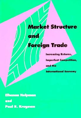 Market Structure and Foreign Trade By Helpman, Elhanan/ Krugman, Paul R.