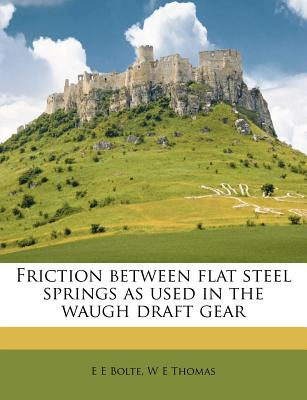 Nabu Press Friction Between Flat Steel Springs as Used in the Waugh Draft Gear by Bolte, E. E./ Thomas, W. E. [Paperback] at Sears.com