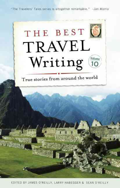 The Best Travel Writing By O'Reilly, James (EDT)/ Habegger, Larry (EDT)/ O'Reilly, Sean (EDT)